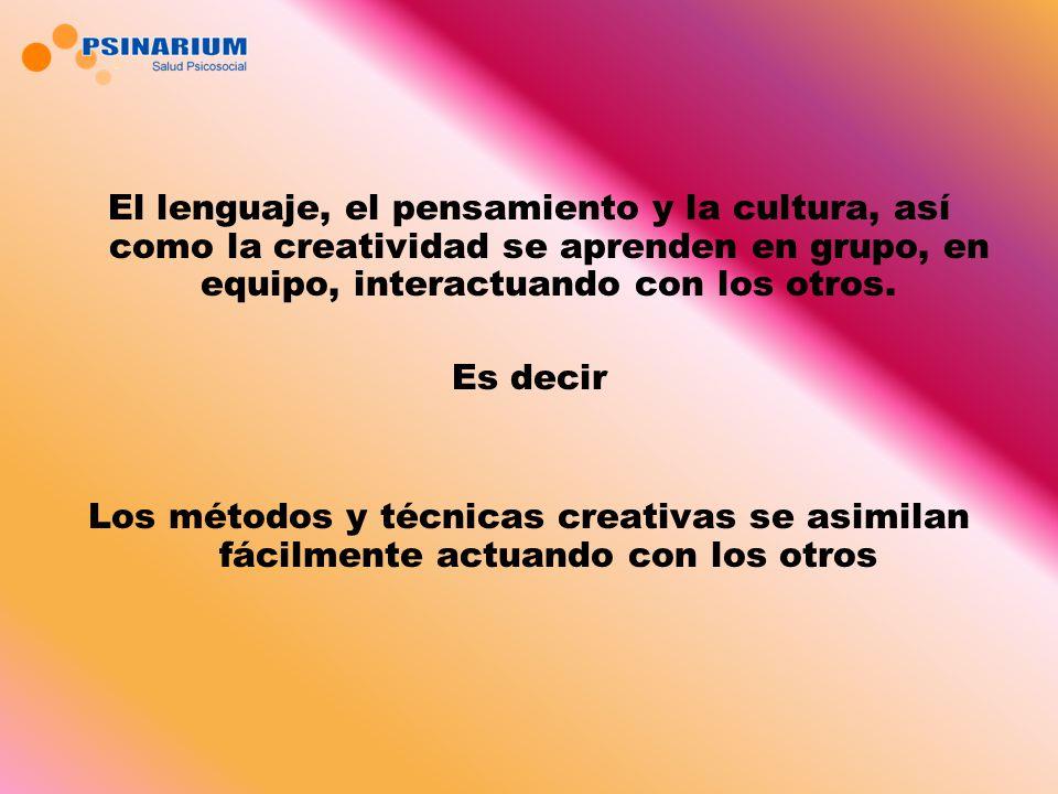 El lenguaje, el pensamiento y la cultura, así como la creatividad se aprenden en grupo, en equipo, interactuando con los otros.