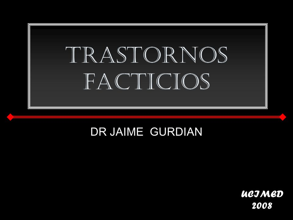 Trastornos Facticios DR JAIME GURDIAN UCIMED 2008
