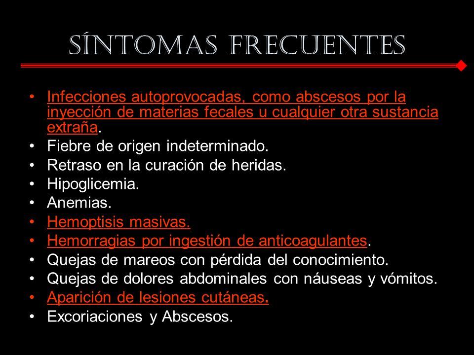 Síntomas Frecuentes Infecciones autoprovocadas, como abscesos por la inyección de materias fecales u cualquier otra sustancia extraña.
