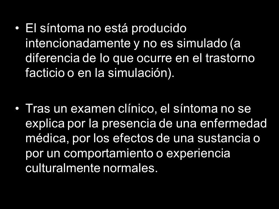 El síntoma no está producido intencionadamente y no es simulado (a diferencia de lo que ocurre en el trastorno facticio o en la simulación).