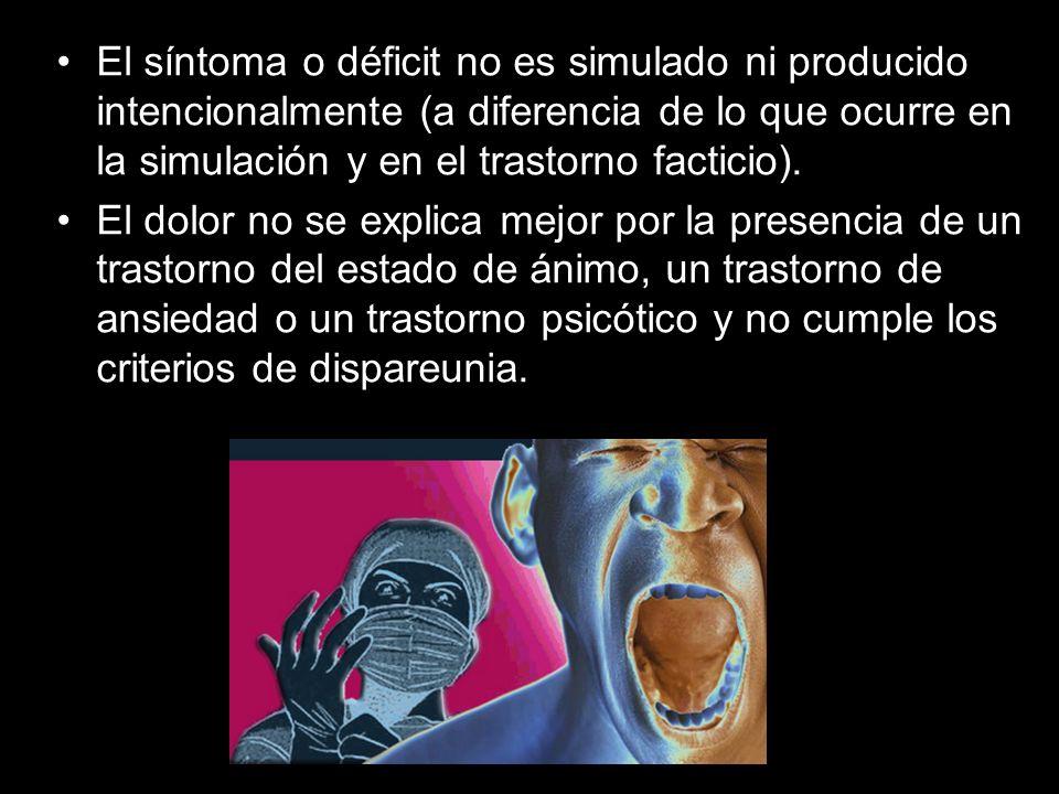 El síntoma o déficit no es simulado ni producido intencionalmente (a diferencia de lo que ocurre en la simulación y en el trastorno facticio).
