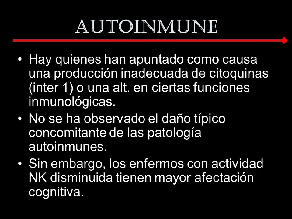 Autoinmune Hay quienes han apuntado como causa una producción inadecuada de citoquinas (inter 1) o una alt. en ciertas funciones inmunológicas.