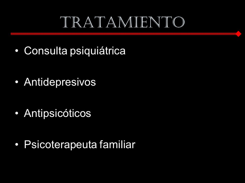 TRATAMIENTO Consulta psiquiátrica Antidepresivos Antipsicóticos