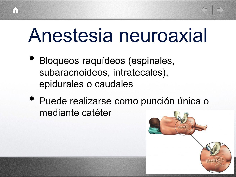Anestesia neuroaxial Bloqueos raquídeos (espinales, subaracnoideos, intratecales), epidurales o caudales.