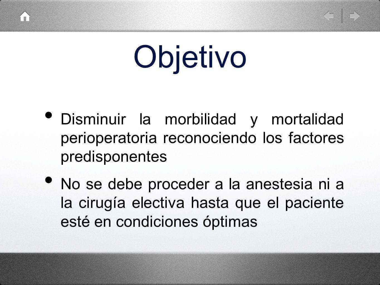 Objetivo Disminuir la morbilidad y mortalidad perioperatoria reconociendo los factores predisponentes.