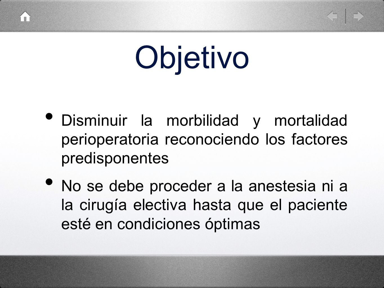 ObjetivoDisminuir la morbilidad y mortalidad perioperatoria reconociendo los factores predisponentes.