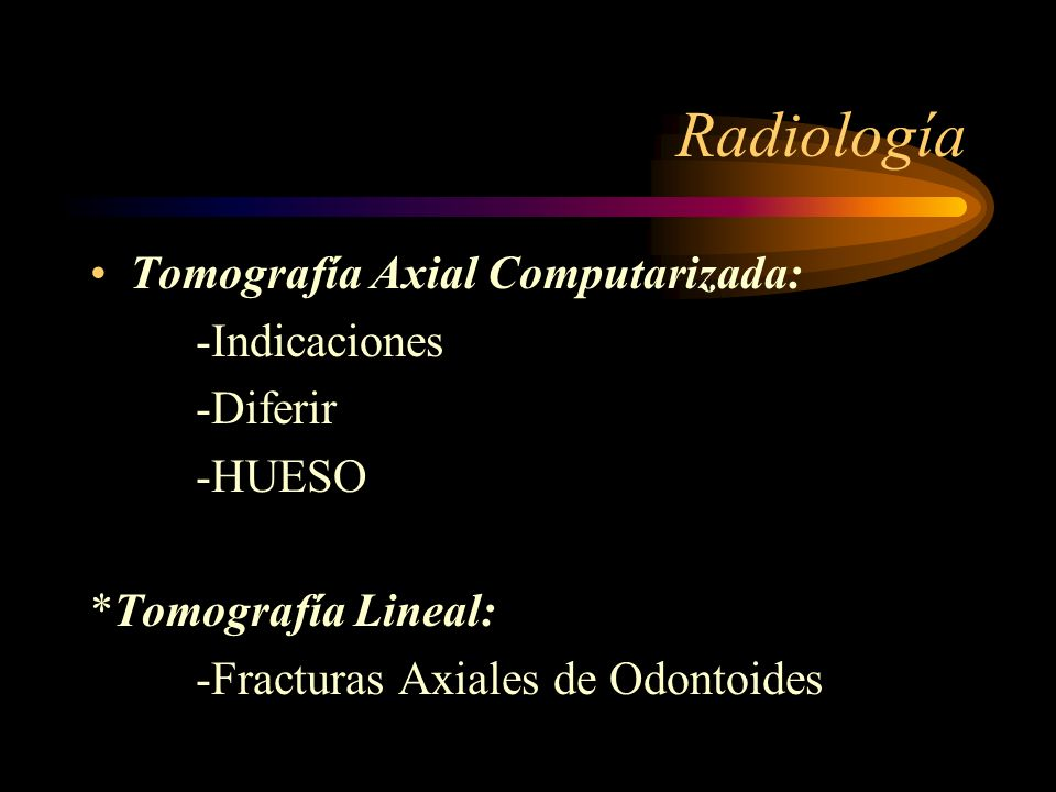 Radiología Tomografía Axial Computarizada: -Indicaciones -Diferir