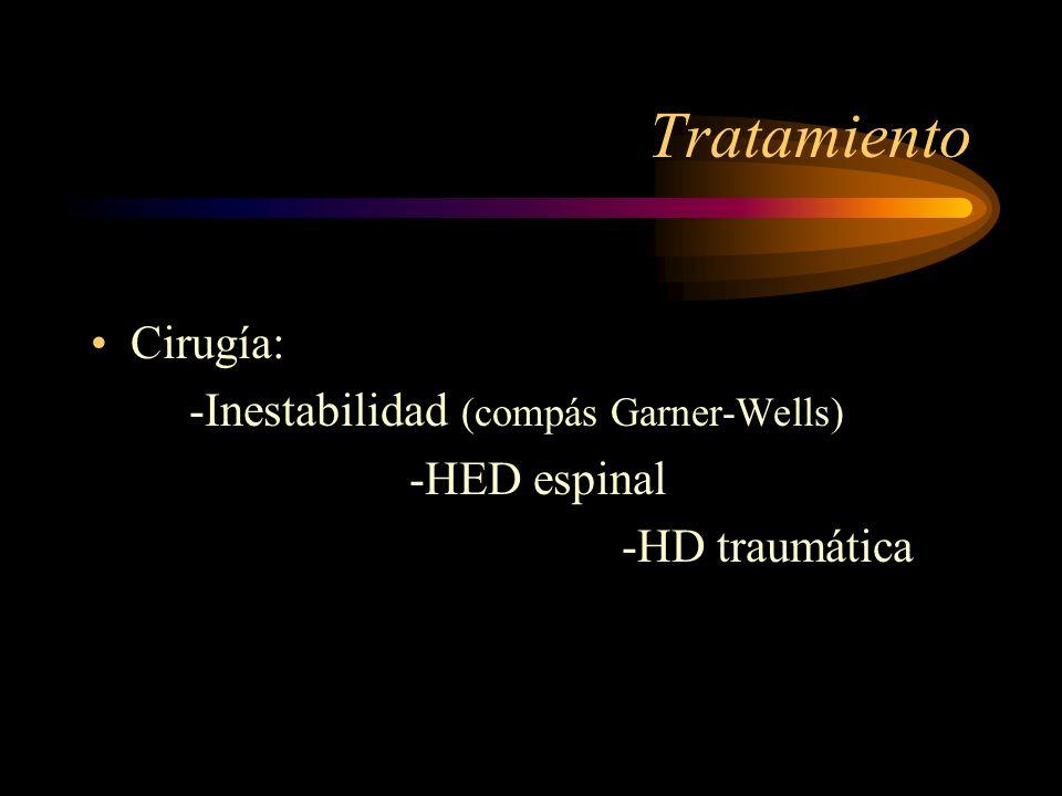 Tratamiento Cirugía: -Inestabilidad (compás Garner-Wells) -HED espinal