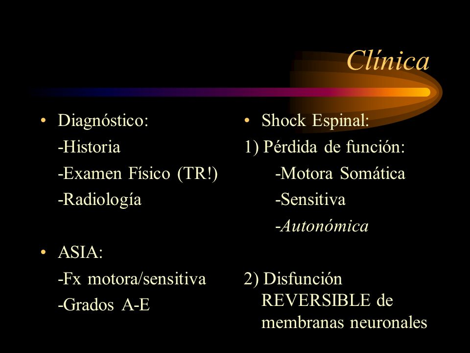 Clínica Diagnóstico: -Historia -Examen Físico (TR!) -Radiología ASIA: