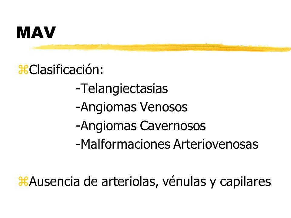MAV Clasificación: -Telangiectasias -Angiomas Venosos