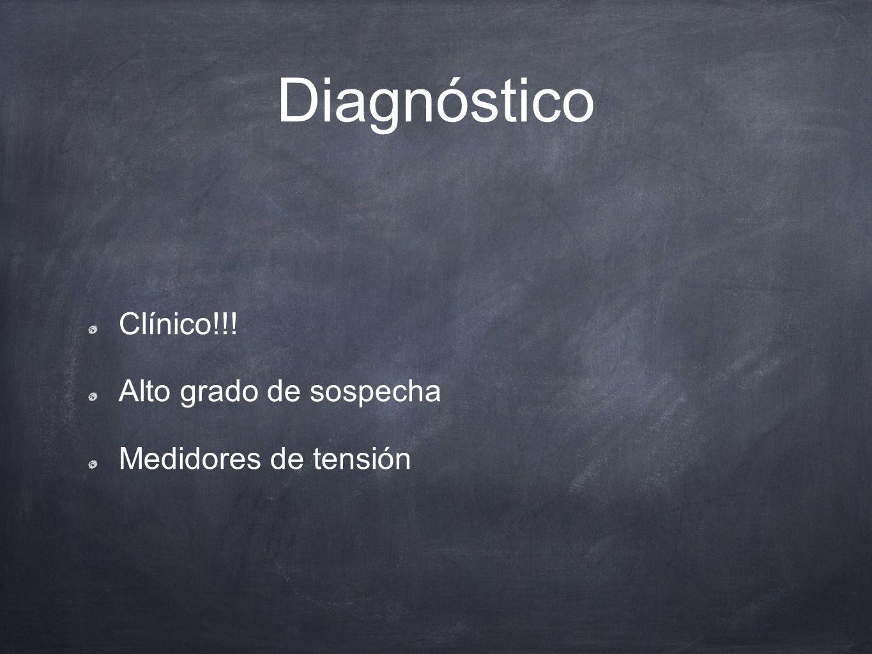 Diagnóstico Clínico!!! Alto grado de sospecha Medidores de tensión