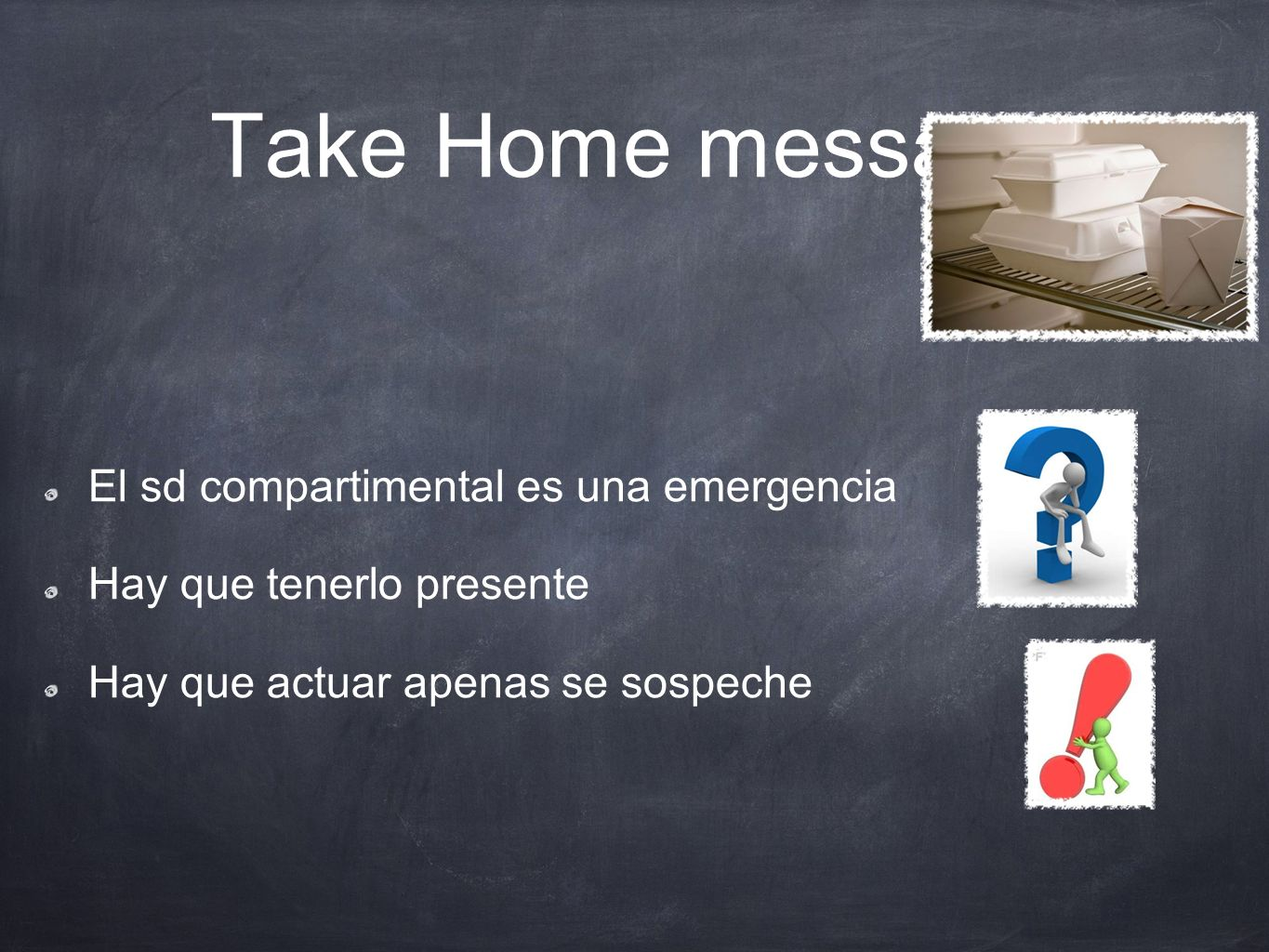 Take Home message El sd compartimental es una emergencia