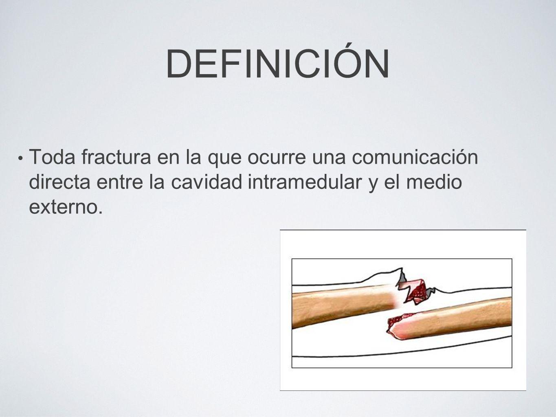 DEFINICIÓN Toda fractura en la que ocurre una comunicación directa entre la cavidad intramedular y el medio externo.