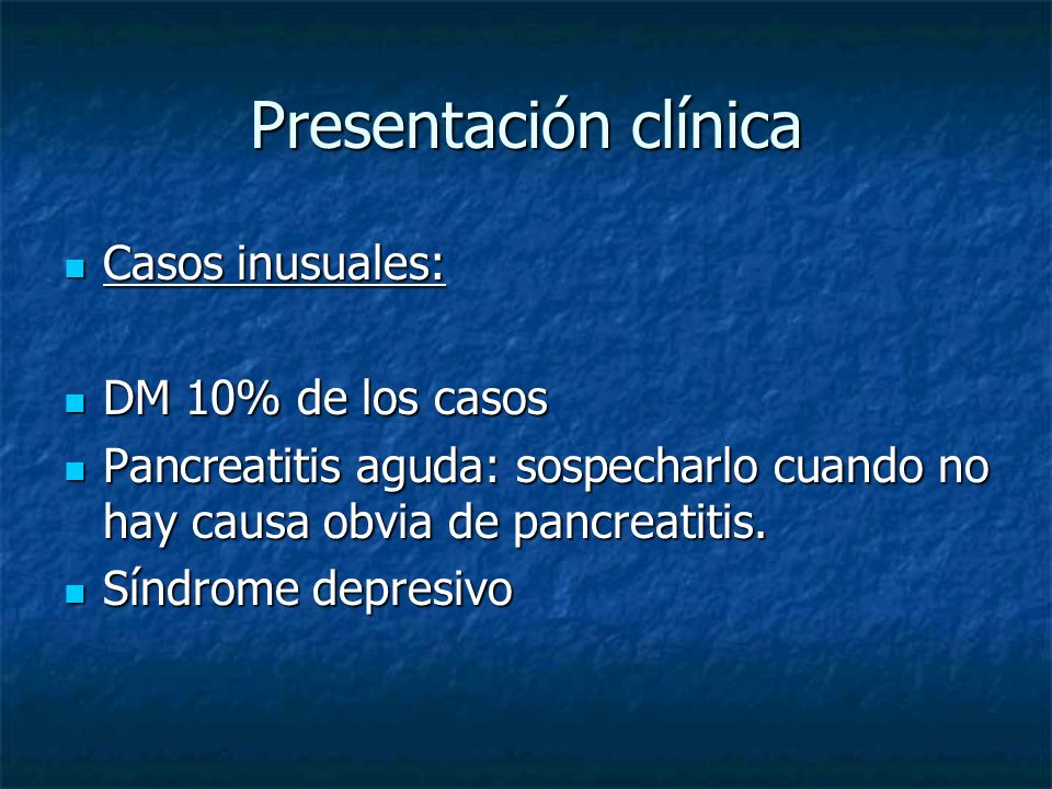 Presentación clínica Casos inusuales: DM 10% de los casos