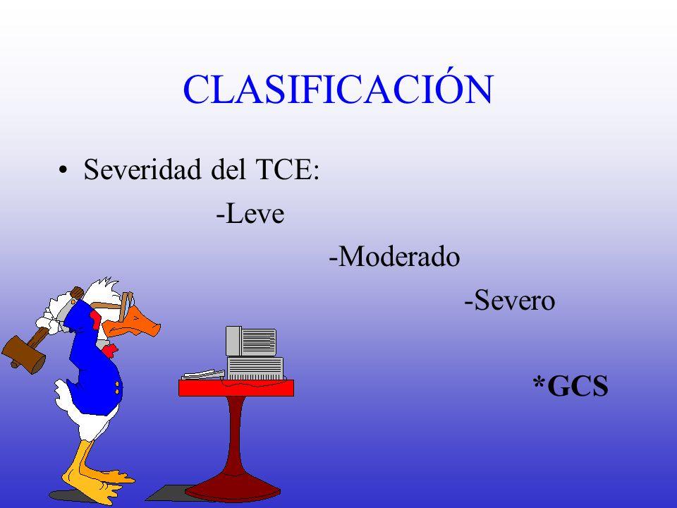 CLASIFICACIÓN Severidad del TCE: -Leve -Moderado -Severo *GCS