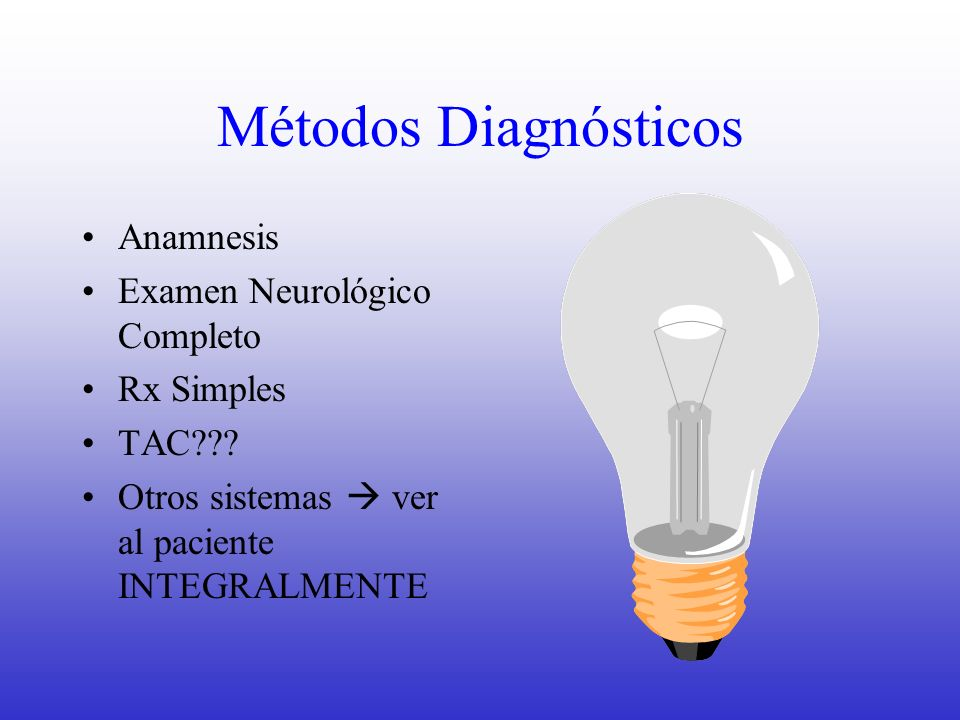 Métodos Diagnósticos Anamnesis Examen Neurológico Completo Rx Simples