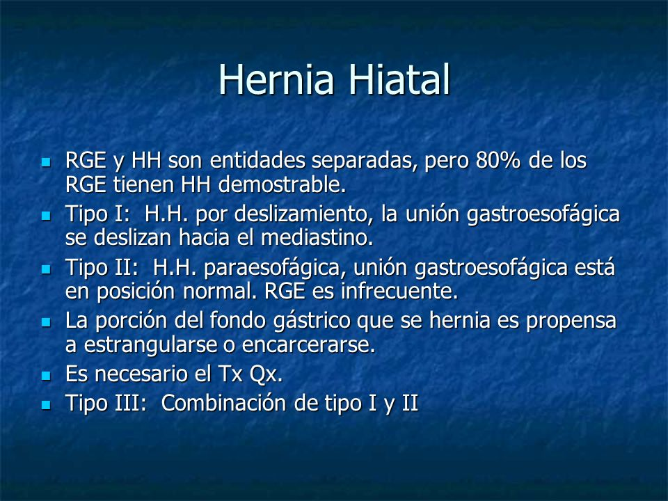Hernia Hiatal RGE y HH son entidades separadas, pero 80% de los RGE tienen HH demostrable.