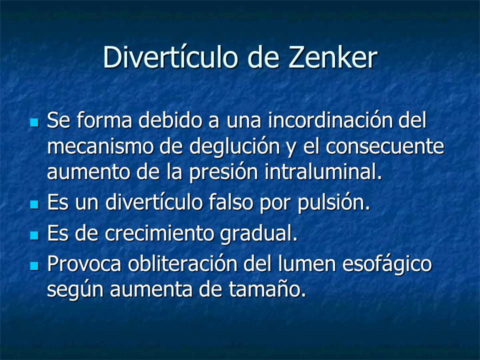 Divertículo de ZenkerSe forma debido a una incordinación del mecanismo de deglución y el consecuente aumento de la presión intraluminal.