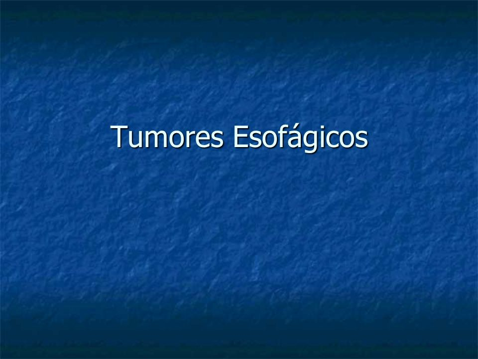 Tumores Esofágicos