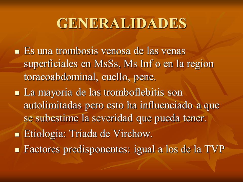 GENERALIDADES Es una trombosis venosa de las venas superficiales en MsSs, Ms Inf o en la region toracoabdominal, cuello, pene.