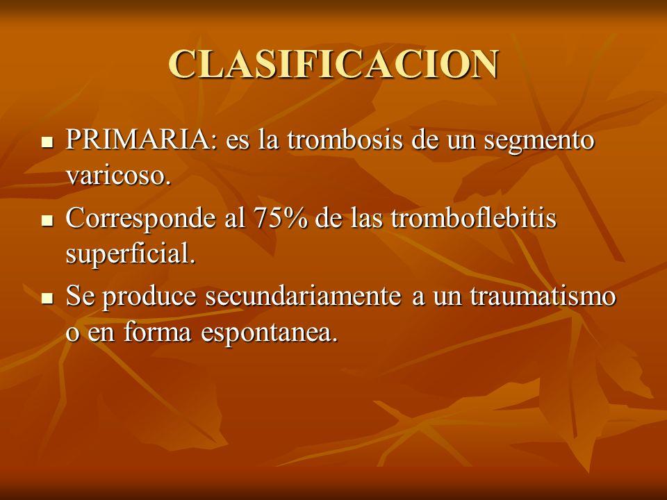 CLASIFICACION PRIMARIA: es la trombosis de un segmento varicoso.