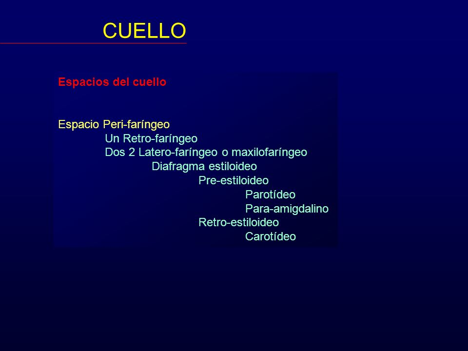 CUELLO Espacios del cuello Espacio Peri-faríngeo Un Retro-faríngeo