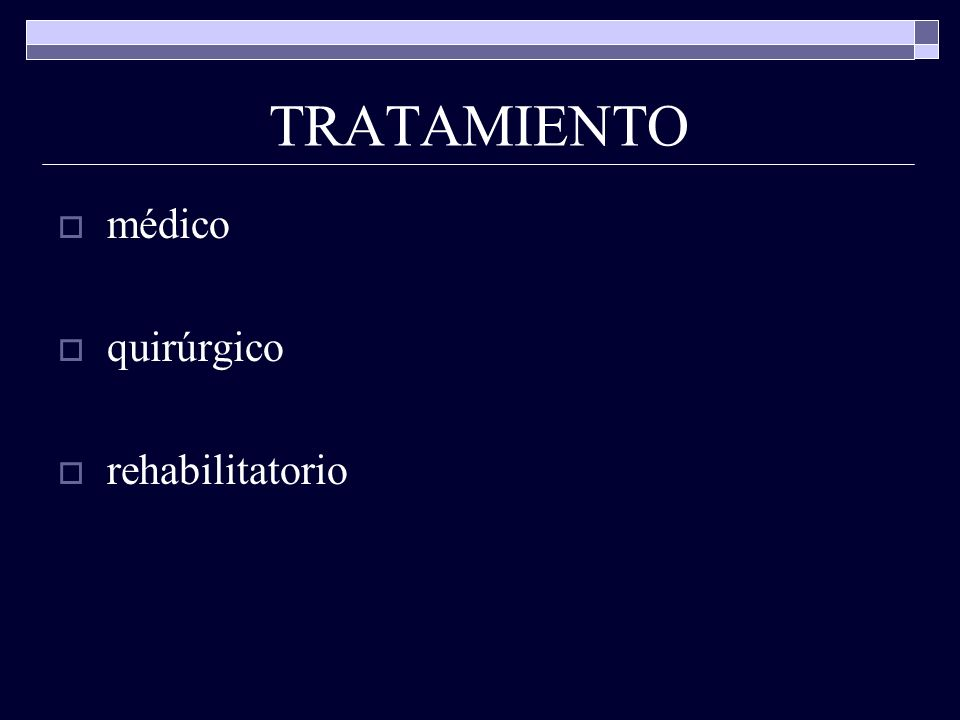 TRATAMIENTO médico quirúrgico rehabilitatorio