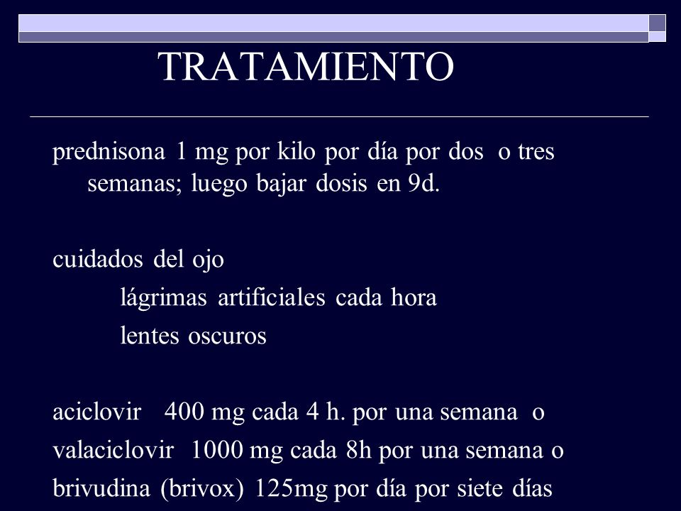 TRATAMIENTOprednisona 1 mg por kilo por día por dos o tres semanas; luego bajar dosis en 9d. cuidados del ojo.