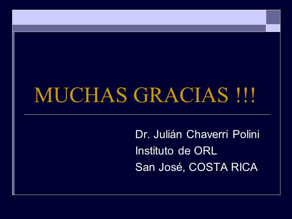 Dr. Julián Chaverri Polini Instituto de ORL San José, COSTA RICA