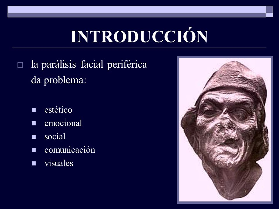 INTRODUCCIÓN la parálisis facial periférica da problema: estético