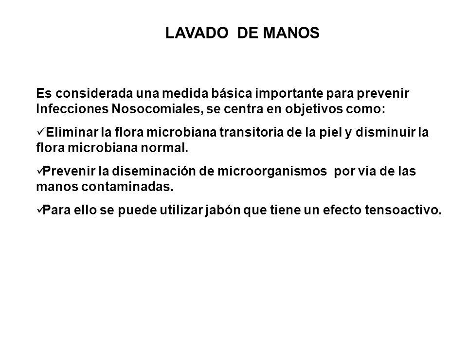 LAVADO DE MANOS Es considerada una medida básica importante para prevenir Infecciones Nosocomiales, se centra en objetivos como: