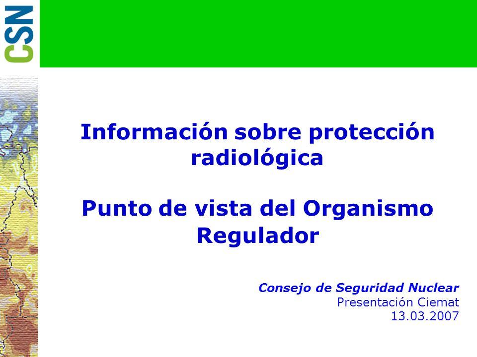 Información sobre protección radiológica Punto de vista del Organismo Regulador