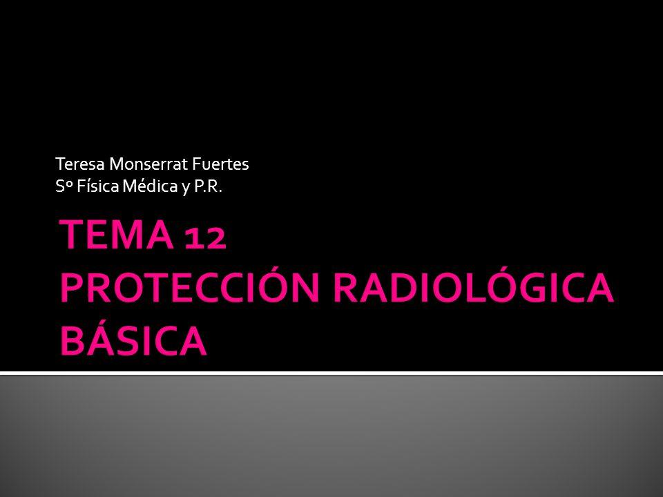 TEMA 12 PROTECCIÓN RADIOLÓGICA BÁSICA