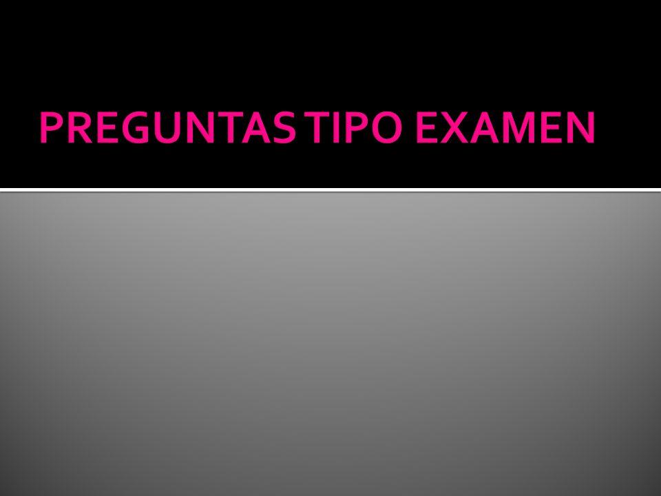 PREGUNTAS TIPO EXAMEN