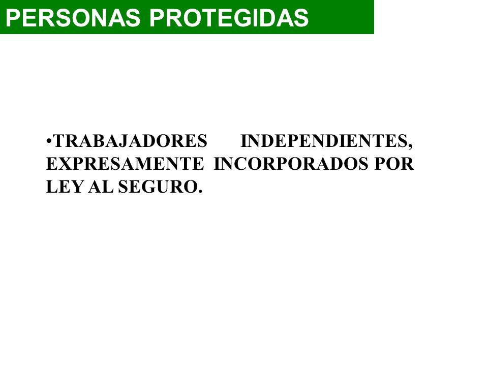 PERSONAS PROTEGIDASTRABAJADORES INDEPENDIENTES, EXPRESAMENTE INCORPORADOS POR LEY AL SEGURO.