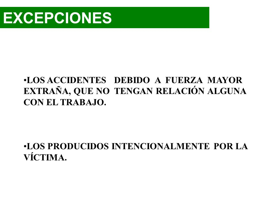 EXCEPCIONESLOS ACCIDENTES DEBIDO A FUERZA MAYOR EXTRAÑA, QUE NO TENGAN RELACIÓN ALGUNA. CON EL TRABAJO.