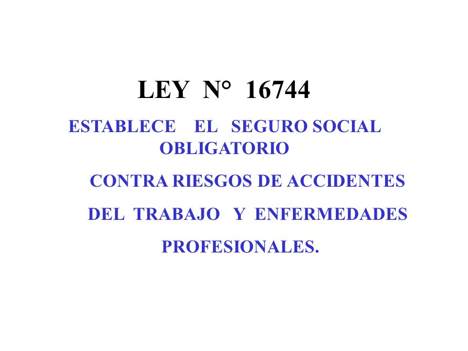 LEY N° 16744 ESTABLECE EL SEGURO SOCIAL OBLIGATORIO