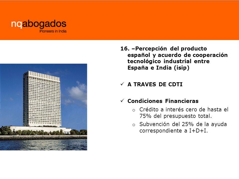 16. –Percepción del producto español y acuerdo de cooperación tecnológico industrial entre España e India (isip)