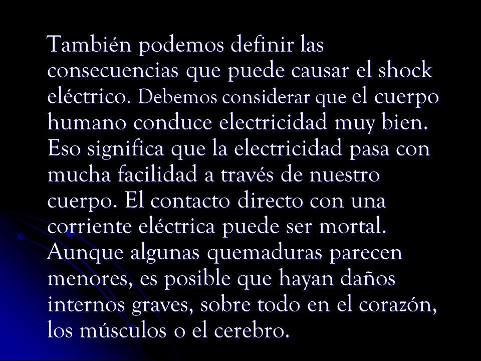 También podemos definir las consecuencias que puede causar el shock eléctrico.
