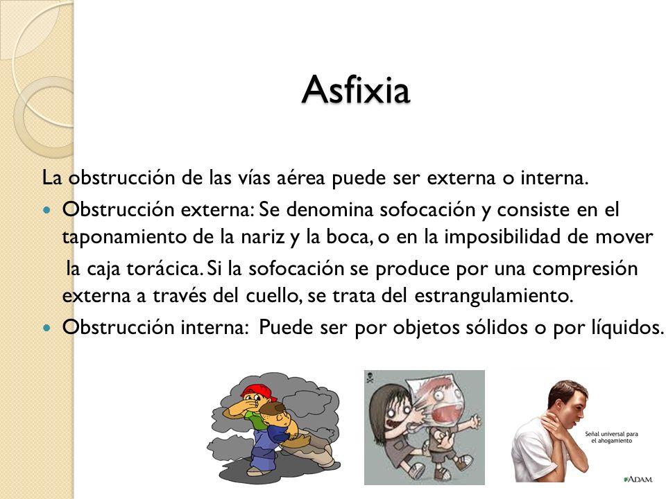 Asfixia La obstrucción de las vías aérea puede ser externa o interna.