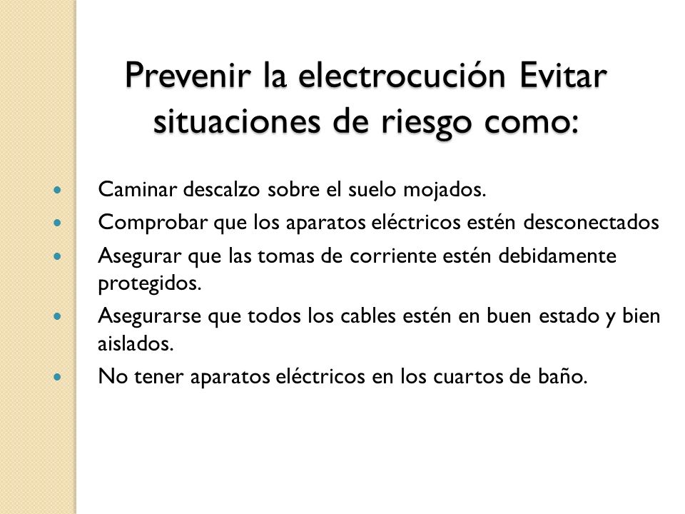 Prevenir la electrocución Evitar situaciones de riesgo como: