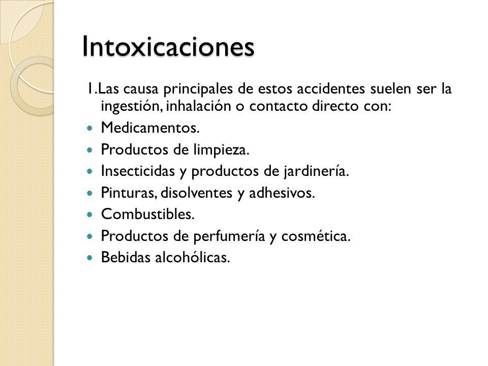 Intoxicaciones 1.Las causa principales de estos accidentes suelen ser la ingestión, inhalación o contacto directo con: