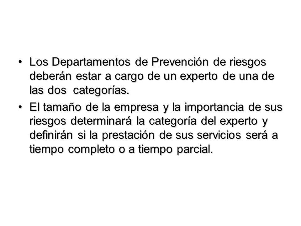 Los Departamentos de Prevención de riesgos deberán estar a cargo de un experto de una de las dos categorías.