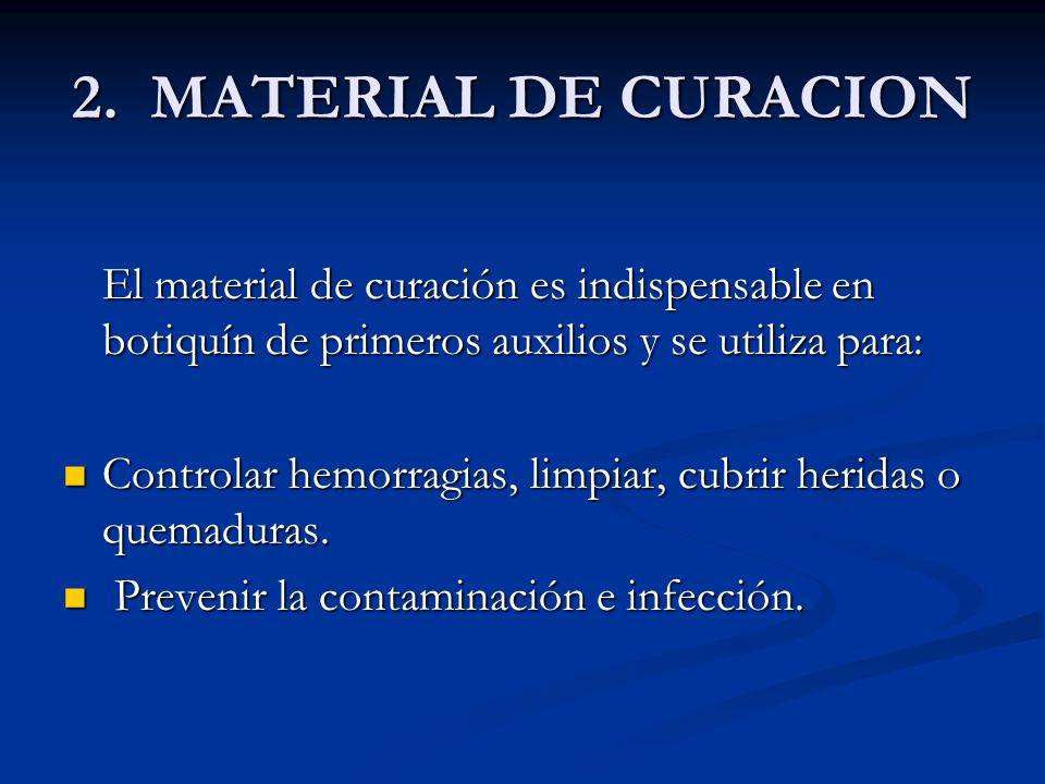 2. MATERIAL DE CURACION El material de curación es indispensable en botiquín de primeros auxilios y se utiliza para: