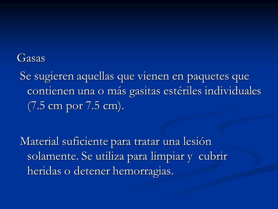 Gasas Se sugieren aquellas que vienen en paquetes que contienen una o más gasitas estériles individuales (7.5 cm por 7.5 cm).