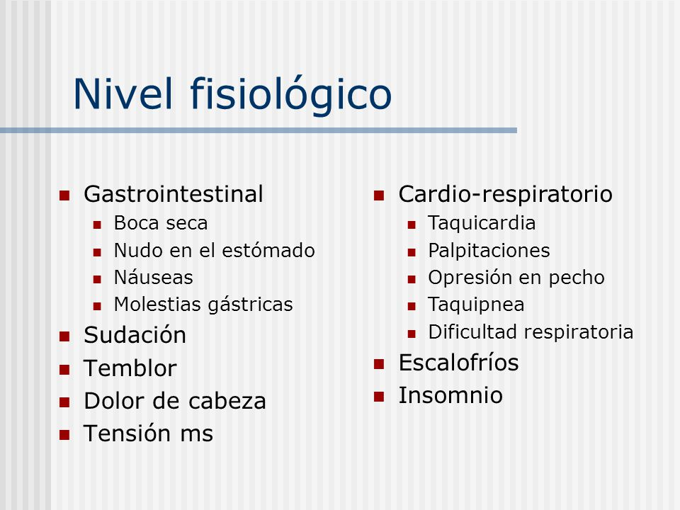 Nivel fisiológico Gastrointestinal Sudación Temblor Dolor de cabeza