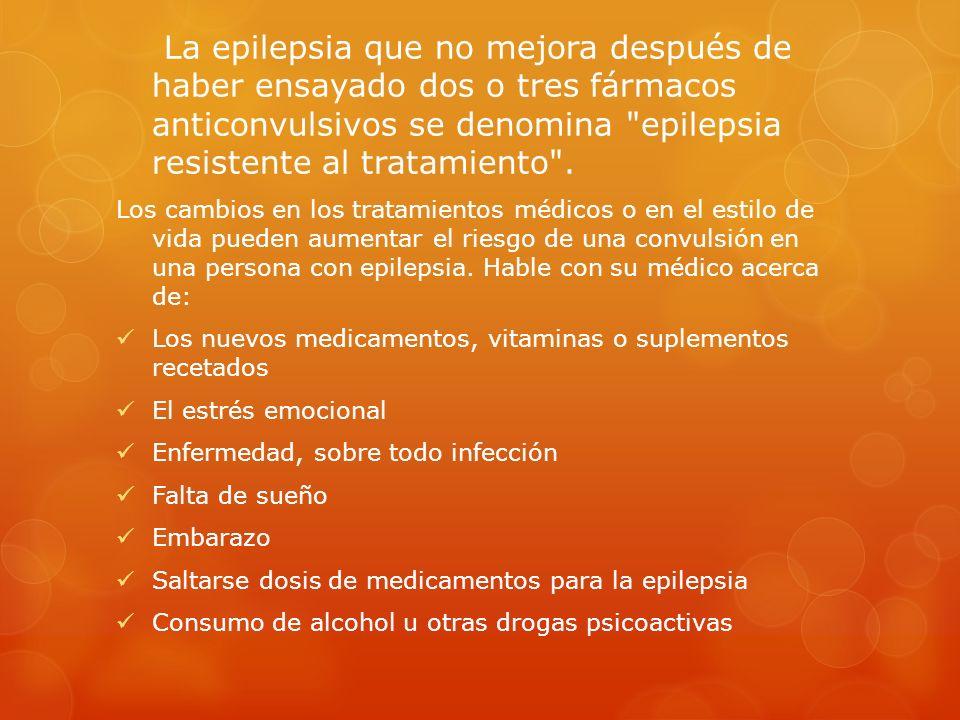 La epilepsia que no mejora después de haber ensayado dos o tres fármacos anticonvulsivos se denomina epilepsia resistente al tratamiento .