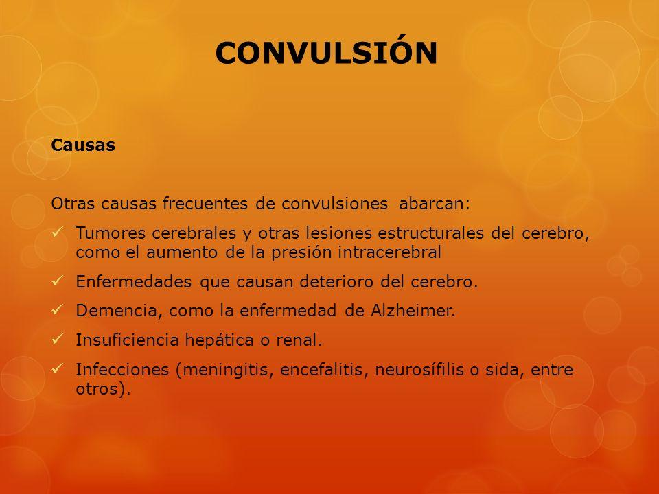 CONVULSIÓN Causas Otras causas frecuentes de convulsiones abarcan: