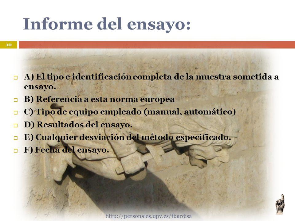 Informe del ensayo: A) El tipo e identificación completa de la muestra sometida a ensayo. B) Referencia a esta norma europea.