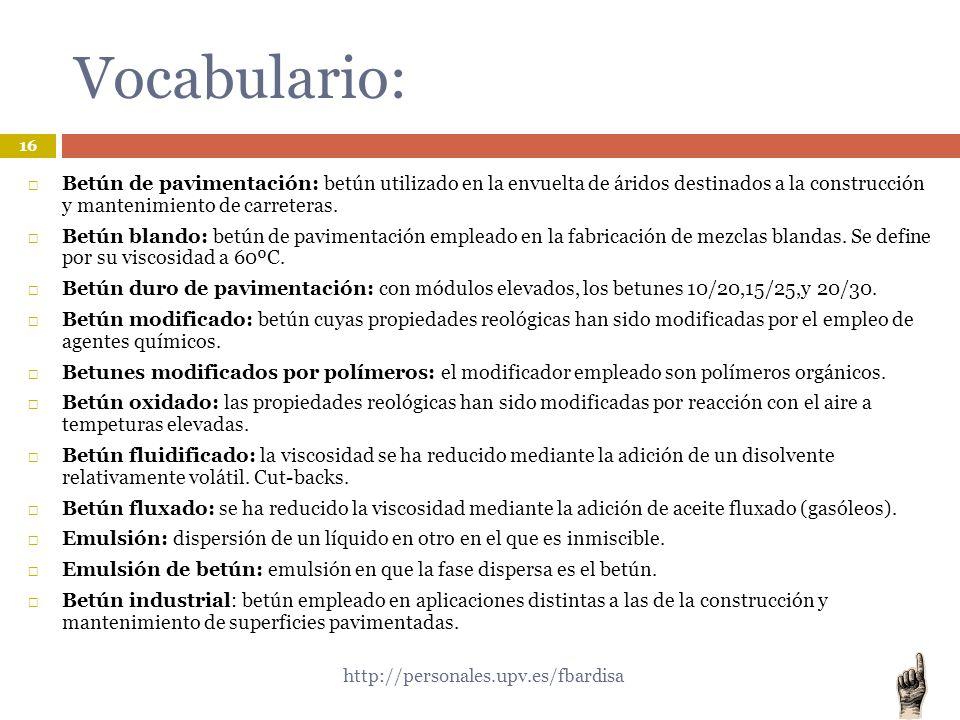 Vocabulario: Betún de pavimentación: betún utilizado en la envuelta de áridos destinados a la construcción y mantenimiento de carreteras.